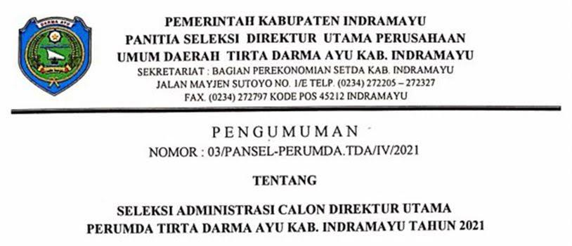 Pengumuman Seleksi Administrasi Calon Direktur Utama Perumda Tirta Darma Ayu Kabupaten Indramayu.